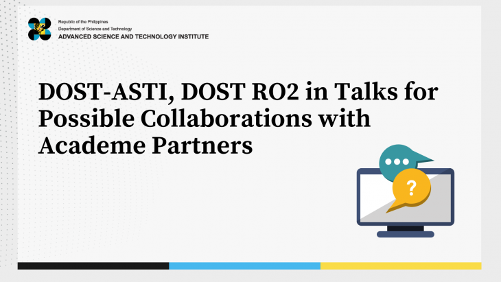 DOST-ASTI, DOST-Region 02 in Talks for Possible Collaborations with Academe Partners